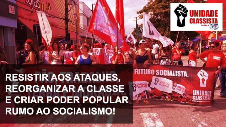 RESISTIR AOS ATAQUES, REORGANIZAR A CLASSE E CRIAR PODER POPULAR RUMO AO SOCIALISMO!