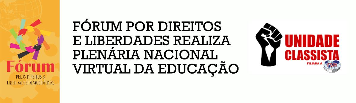 FÓRUM POR DIREITOS E LIBERDADES REALIZA PLENÁRIA NACIONAL VIRTUAL DA EDUCAÇÃO