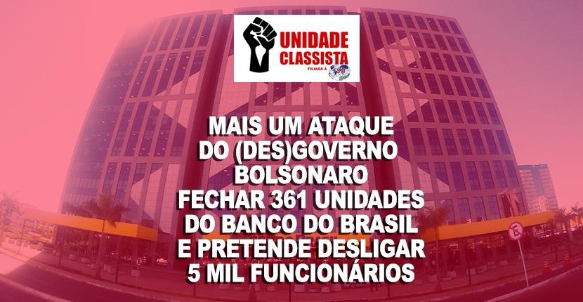 MAIS UM ATAQUE DO (DES)GOVERNO BOLSONARO – FECHAR 361 UNIDADES DO BANCO DO BRASIL E PRETENDE DESLIGAR 5 MIL FUNCIONÁRIOS