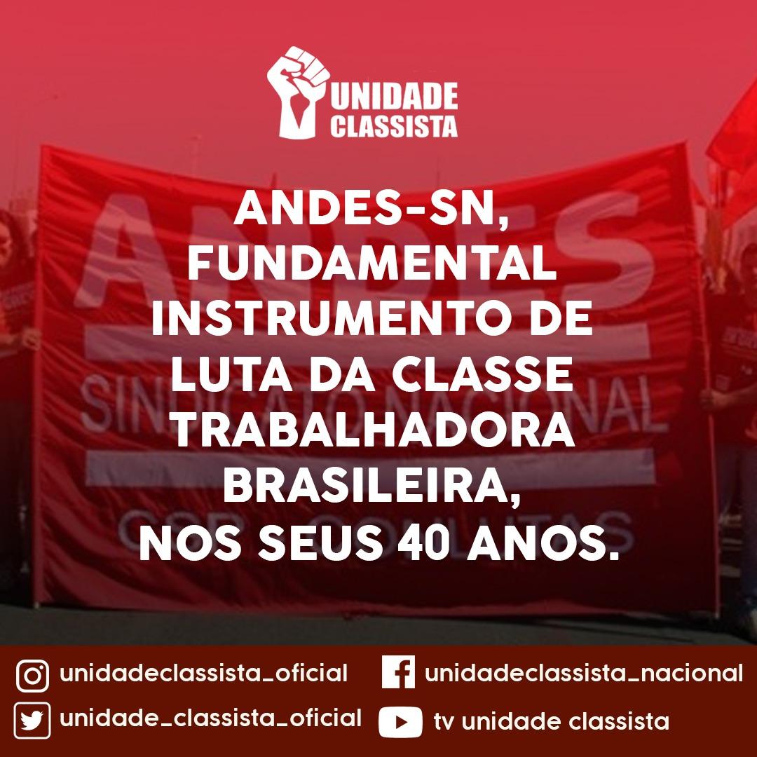 ANDES-SN, FUNDAMENTAL INSTRUMENTO DE LUTA DA CLASSE TRABALHADORA BRASILEIRA, NOS SEUS 40 ANOS.
