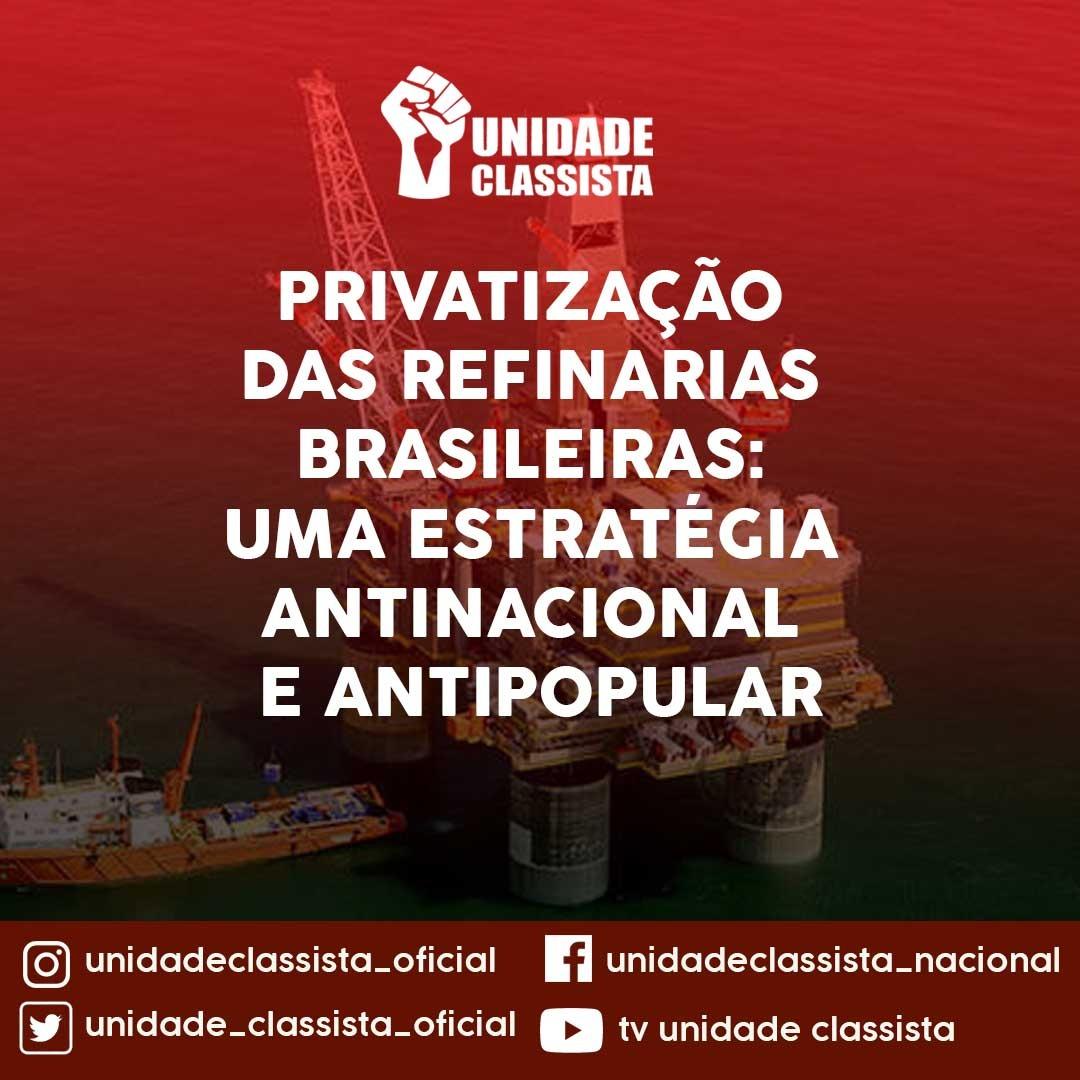 PRIVATIZAÇÃO DAS REFINARIAS BRASILEIRAS: UMA ESTRATÉGIA ANTINACIONAL E ANTIPOPULAR