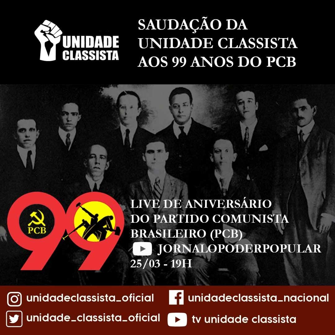 UNIDADE CLASSISTA SAÚDA OS 99 ANOS DE LUTA DO PCB AO LADO DA CLASSE TRABALHADORA