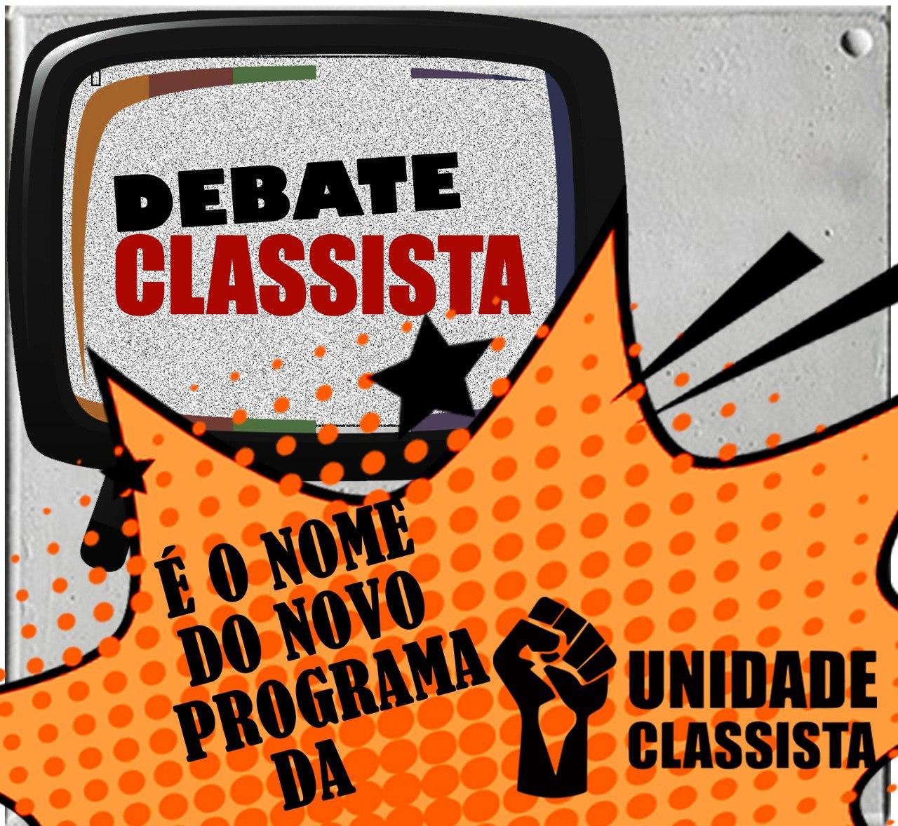 DEBATE CLASSISTA É O NOME DO NOVO PROGRAMA DA UNIDADE CLASSISTA