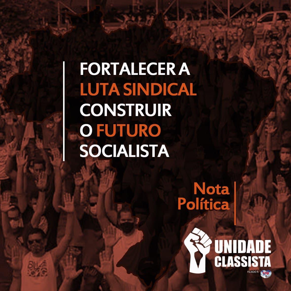 FORTALECER A LUTA SINDICAL E CONSTRUIR O FUTURO SOCIALISTA!